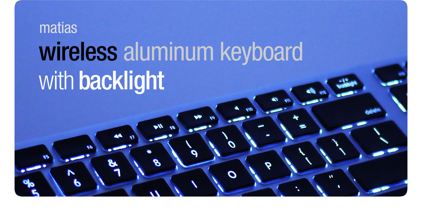 matias wireless aluminum keyboard with backlight. Black Bedroom Furniture Sets. Home Design Ideas